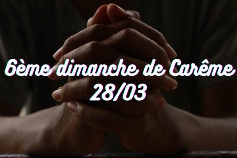 Temps de prière à la maison – 6ème dimanche de Carême 28/03